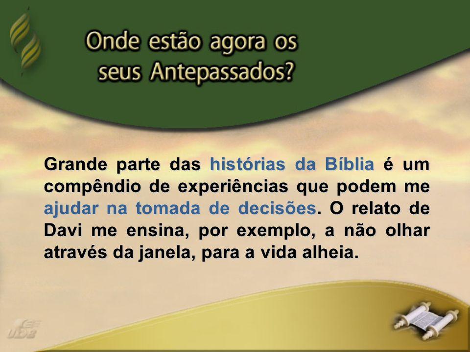 Grande parte das histórias da Bíblia é um compêndio de experiências que podem me ajudar na tomada de decisões.