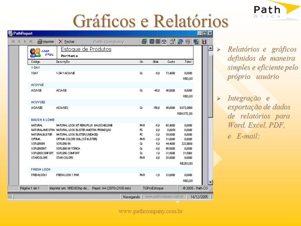 Gráficos e Relatórios Relatórios e gráficos definidos de maneira simples e eficiente pelo próprio usuário.