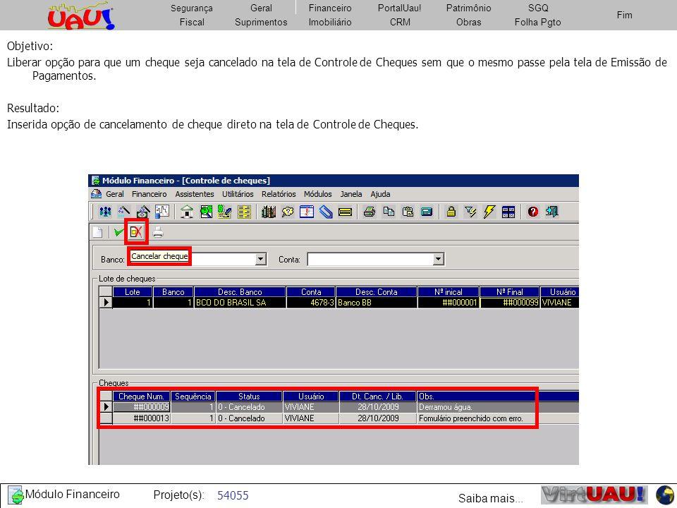 Objetivo:Liberar opção para que um cheque seja cancelado na tela de Controle de Cheques sem que o mesmo passe pela tela de Emissão de Pagamentos.