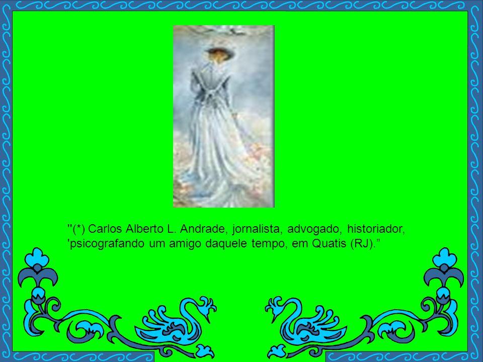 (*) Carlos Alberto L. Andrade, jornalista, advogado, historiador,