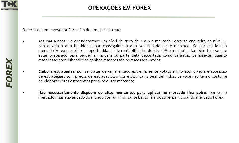 OPERAÇÕES EM FOREX O perfil de um investidor Forex é o de uma pessoa que: