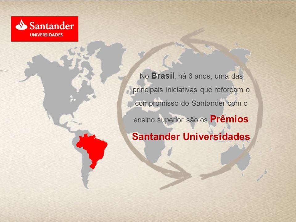 No Brasil, há 6 anos, uma das principais iniciativas que reforçam o compromisso do Santander com o ensino superior são os Prêmios Santander Universidades