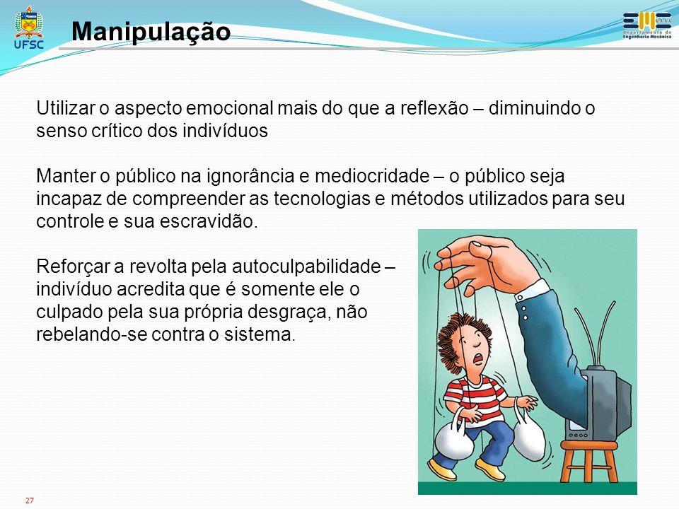 Manipulação Utilizar o aspecto emocional mais do que a reflexão – diminuindo o senso crítico dos indivíduos.