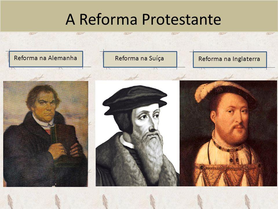 A Reforma Protestante Reforma na Alemanha Reforma na Suíça