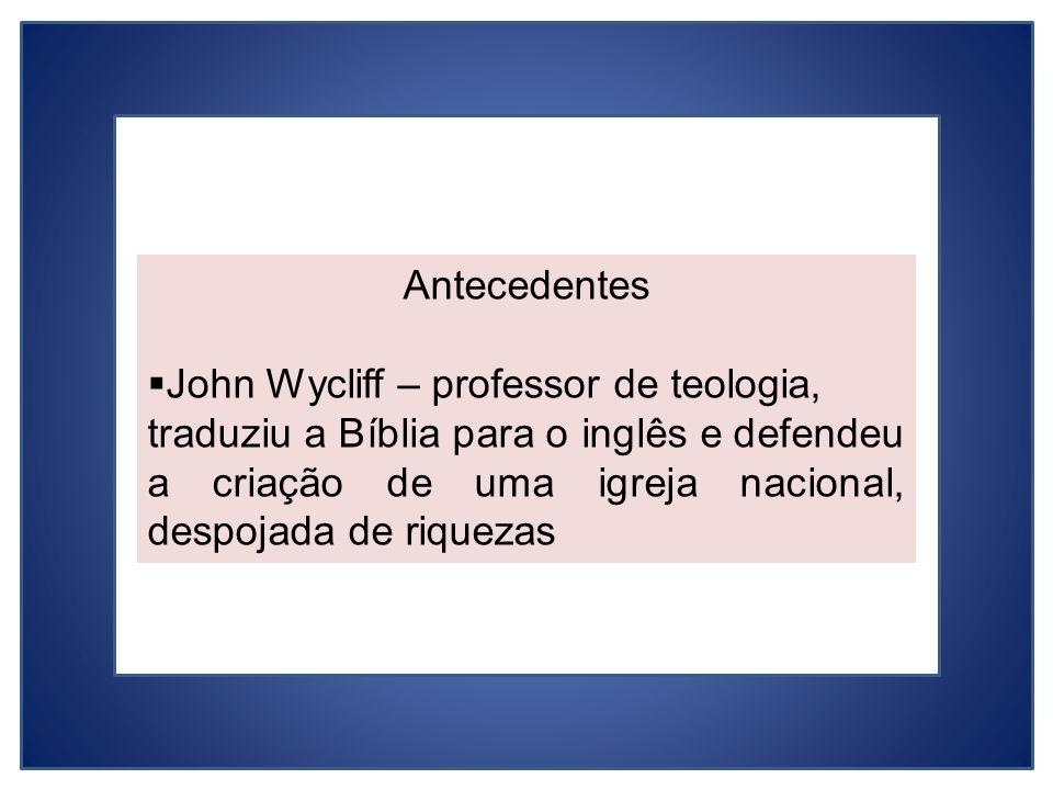 Antecedentes John Wycliff – professor de teologia,