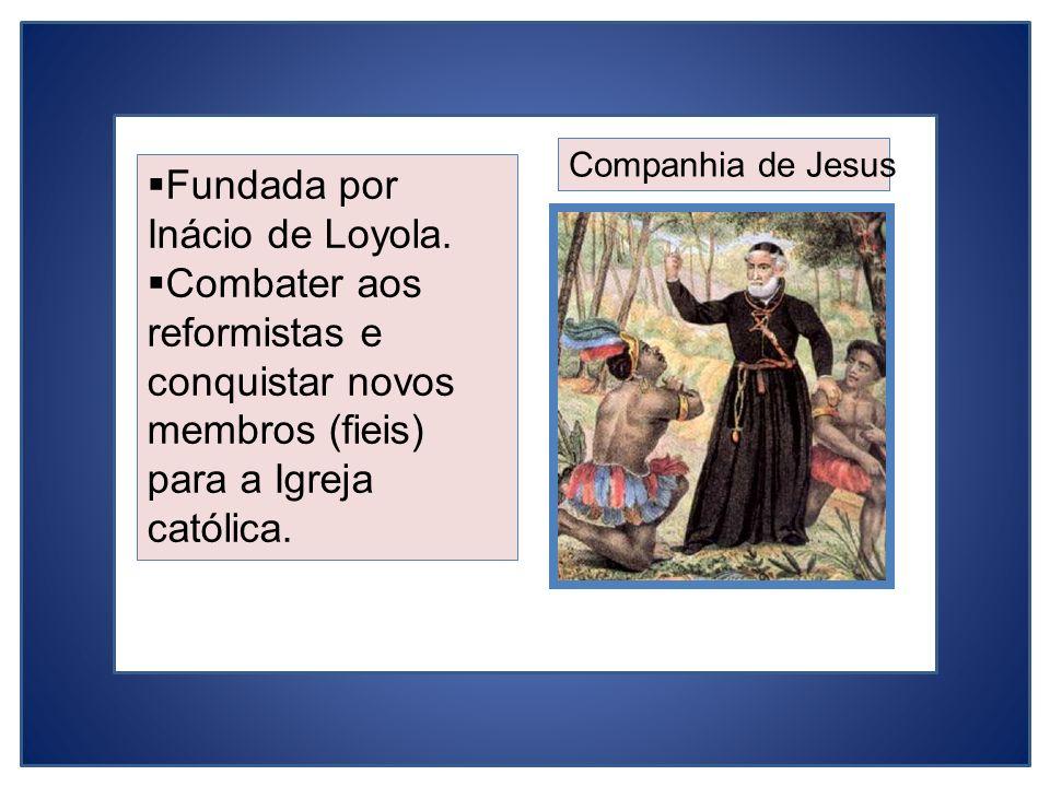 Fundada por Inácio de Loyola.