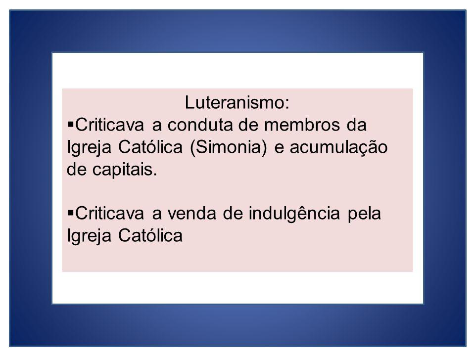 Luteranismo: Criticava a conduta de membros da Igreja Católica (Simonia) e acumulação de capitais.