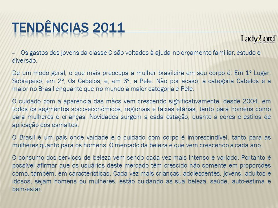 TENDÊNCIAS 2011 Os gastos dos jovens da classe C são voltados à ajuda no orçamento familiar, estudo e diversão.