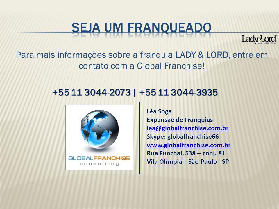SEJA UM FRANQUEADO Para mais informações sobre a franquia LADY & LORD, entre em contato com a Global Franchise!