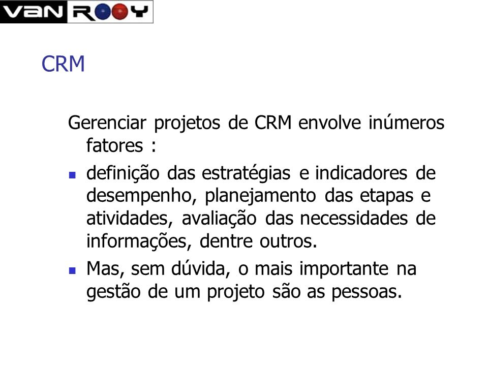 CRM Gerenciar projetos de CRM envolve inúmeros fatores :