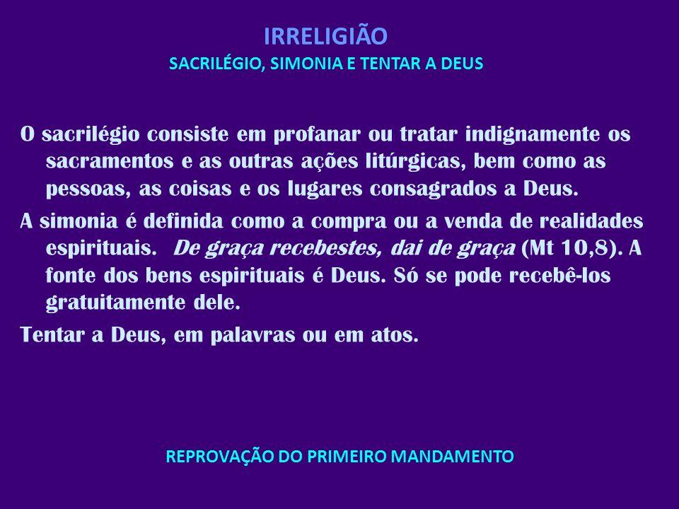 IRRELIGIÃO SACRILÉGIO, SIMONIA E TENTAR A DEUS