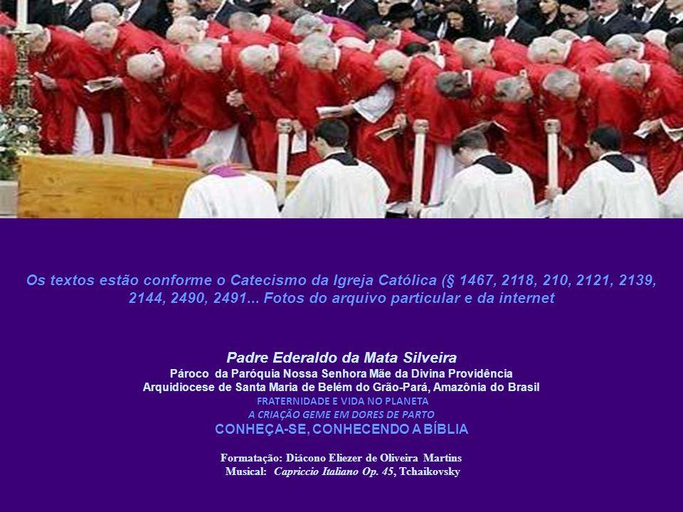 Os textos estão conforme o Catecismo da Igreja Católica (§ 1467, 2118, 210, 2121, 2139, 2144, 2490, 2491... Fotos do arquivo particular e da internet