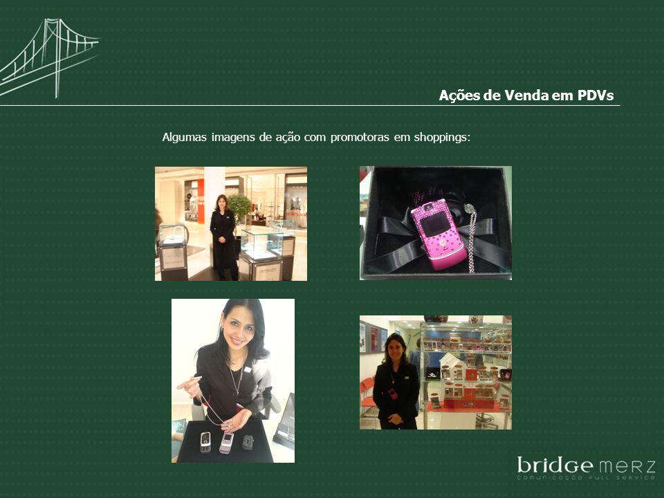Ações de Venda em PDVs Algumas imagens de ação com promotoras em shoppings: