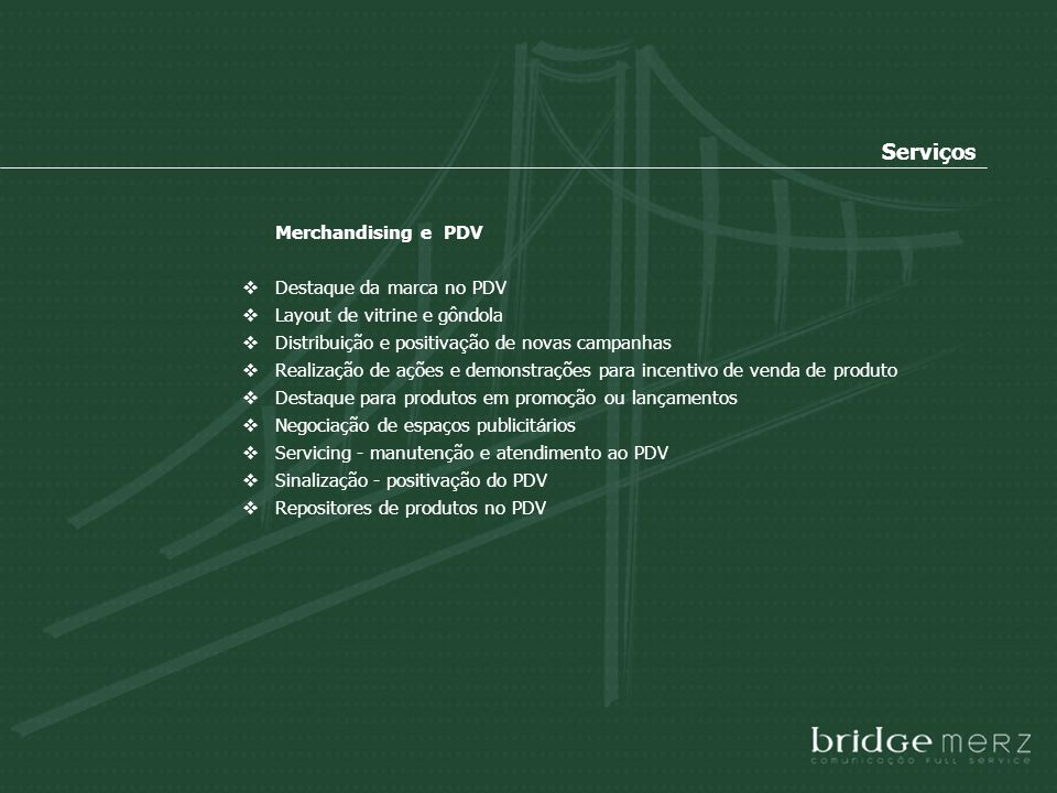 Serviços Merchandising e PDV Destaque da marca no PDV