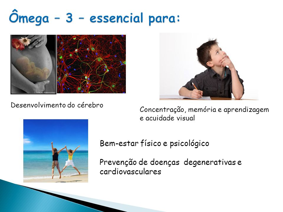 Ômega – 3 – essencial para: