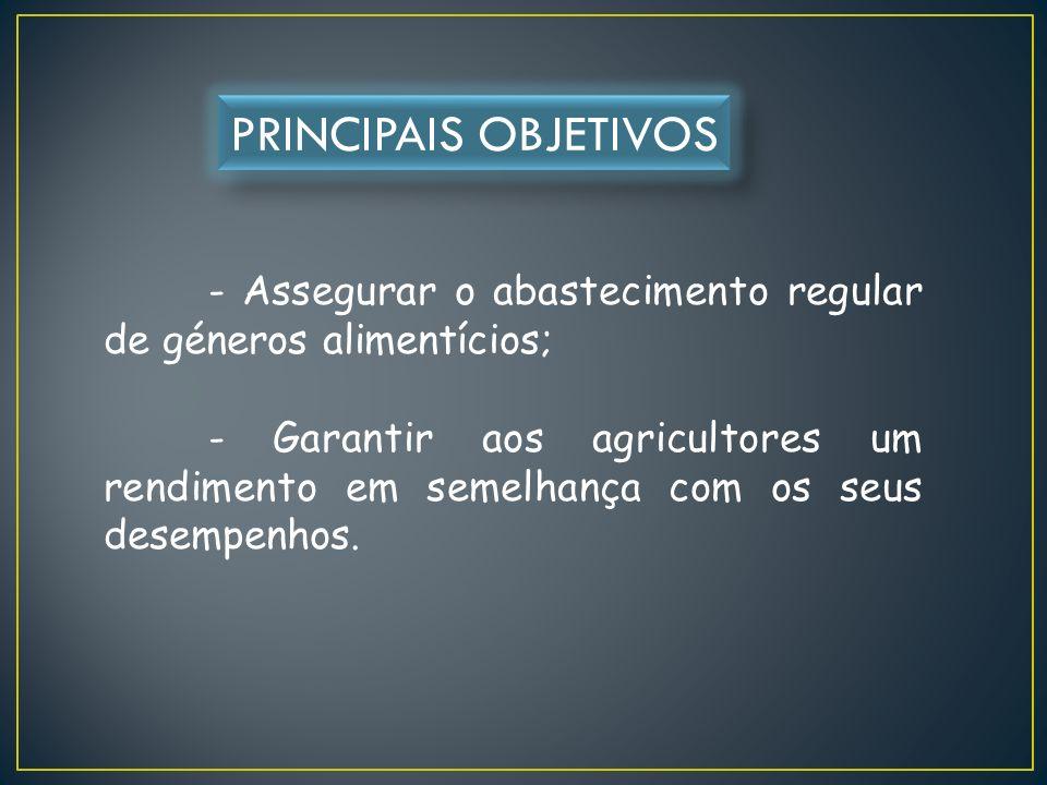 PRINCIPAIS OBJETIVOS - Assegurar o abastecimento regular de géneros alimentícios;