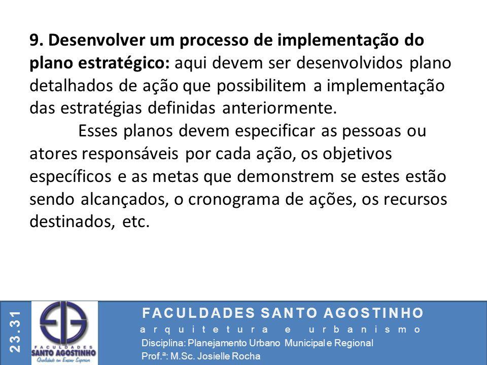 9. Desenvolver um processo de implementação do plano estratégico: aqui devem ser desenvolvidos plano detalhados de ação que possibilitem a implementação das estratégias definidas anteriormente.