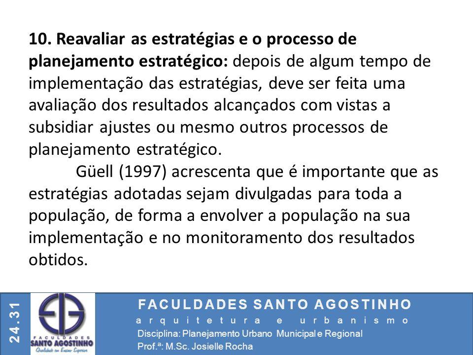10. Reavaliar as estratégias e o processo de planejamento estratégico: depois de algum tempo de implementação das estratégias, deve ser feita uma avaliação dos resultados alcançados com vistas a subsidiar ajustes ou mesmo outros processos de planejamento estratégico.