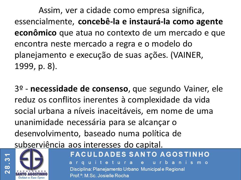 Assim, ver a cidade como empresa significa, essencialmente, concebê-la e instaurá-la como agente econômico que atua no contexto de um mercado e que encontra neste mercado a regra e o modelo do planejamento e execução de suas ações. (VAINER, 1999, p. 8).