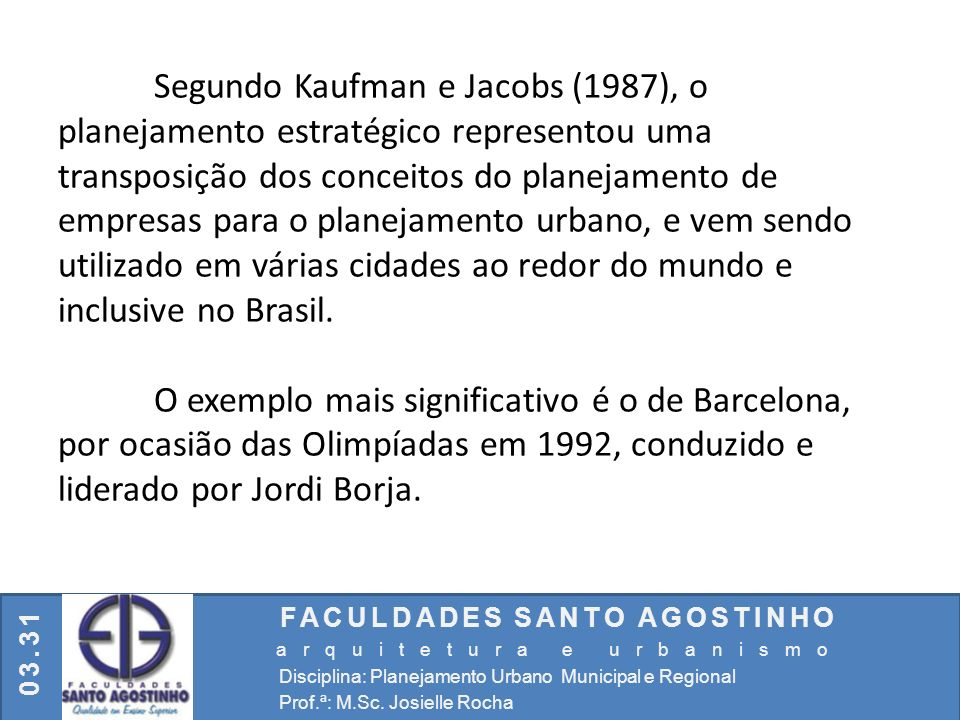 Segundo Kaufman e Jacobs (1987), o planejamento estratégico representou uma transposição dos conceitos do planejamento de empresas para o planejamento urbano, e vem sendo utilizado em várias cidades ao redor do mundo e inclusive no Brasil.