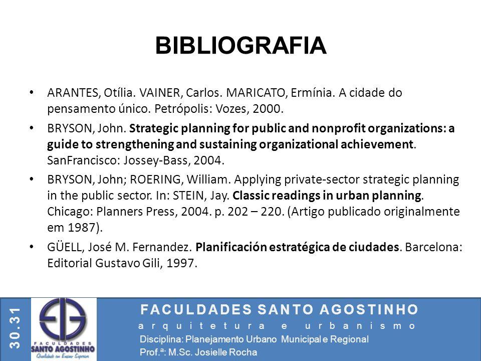 BIBLIOGRAFIA ARANTES, Otília. VAINER, Carlos. MARICATO, Ermínia. A cidade do pensamento único. Petrópolis: Vozes, 2000.