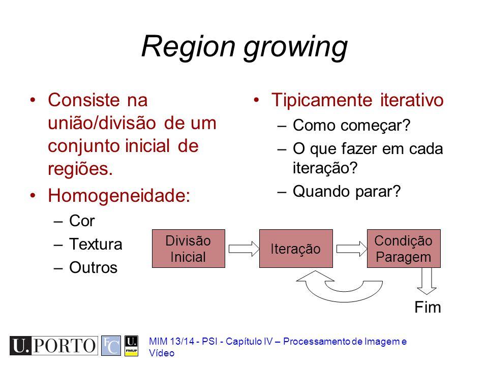 Region growing Consiste na união/divisão de um conjunto inicial de regiões. Homogeneidade: Cor. Textura.