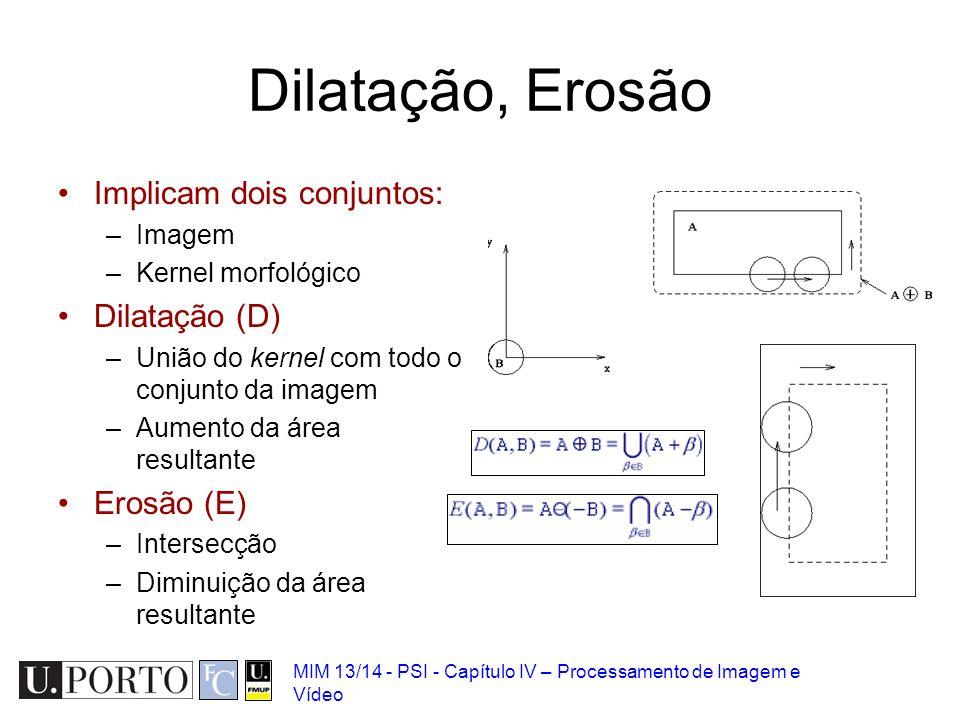 Dilatação, Erosão Implicam dois conjuntos: Dilatação (D) Erosão (E)