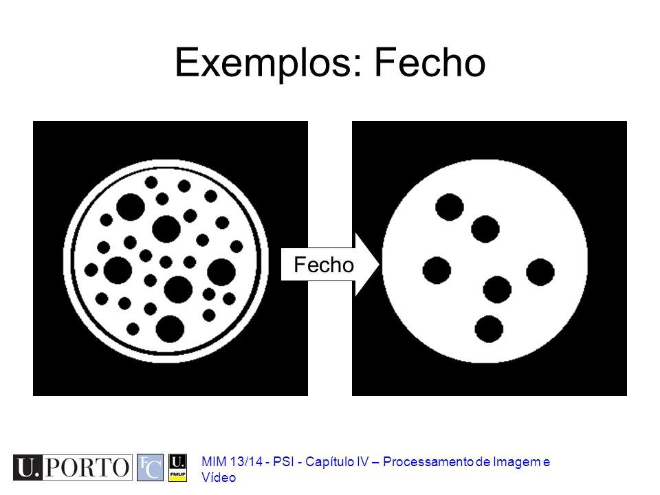Exemplos: Fecho Fecho MIM 13/14 - PSI - Capítulo IV – Processamento de Imagem e Vídeo