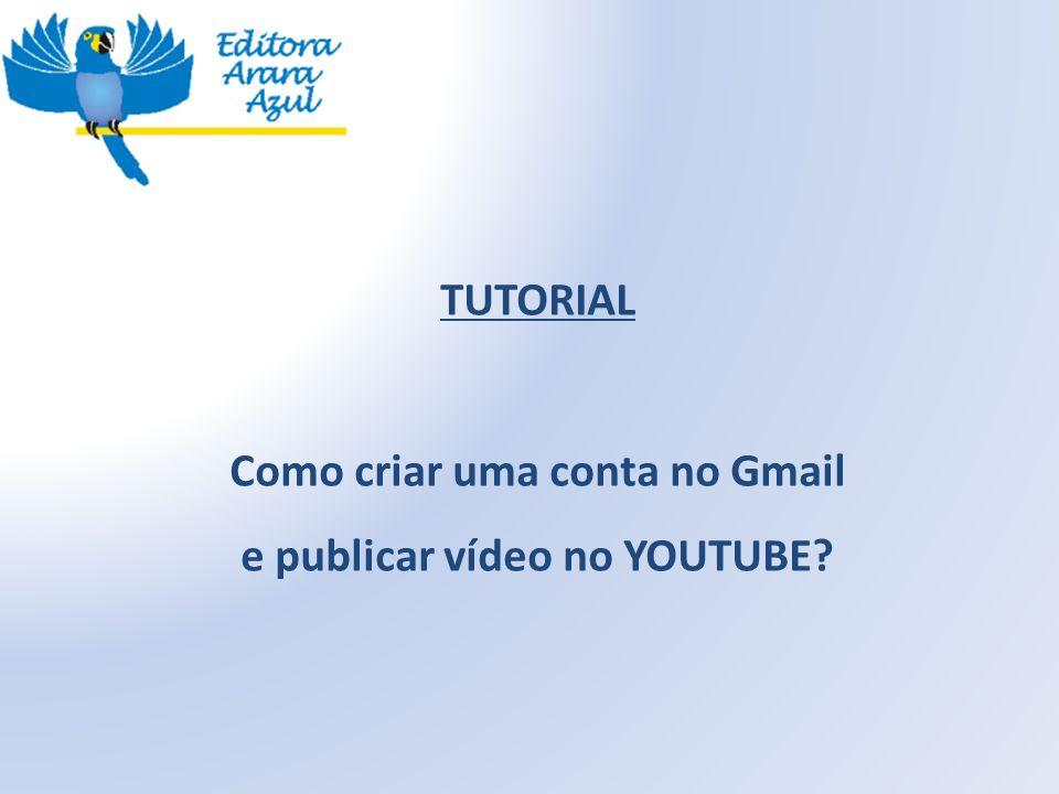 Como criar uma conta no Gmail e publicar vídeo no YOUTUBE