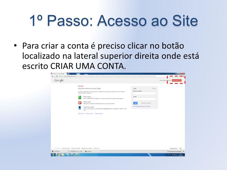 1º Passo: Acesso ao Site Para criar a conta é preciso clicar no botão localizado na lateral superior direita onde está escrito CRIAR UMA CONTA.