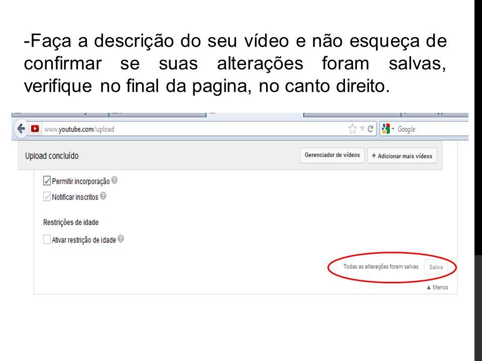 Faça a descrição do seu vídeo e não esqueça de confirmar se suas alterações foram salvas, verifique no final da pagina, no canto direito.