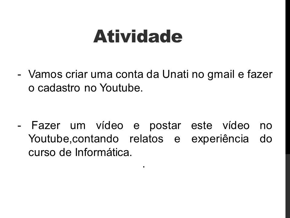 Atividade Vamos criar uma conta da Unati no gmail e fazer o cadastro no Youtube.