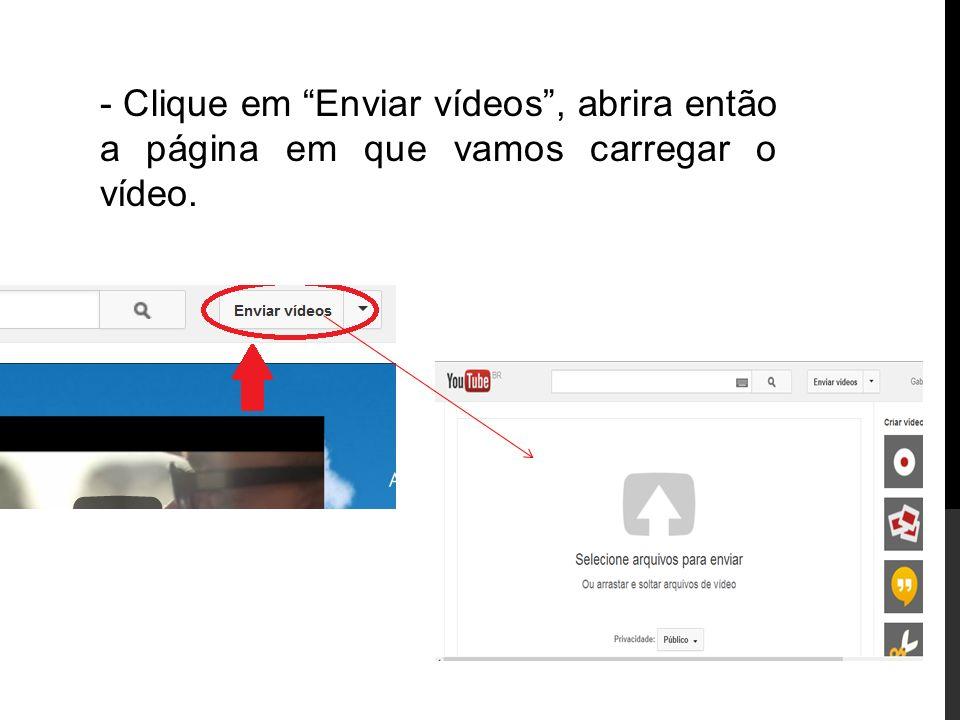 Clique em Enviar vídeos , abrira então a página em que vamos carregar o vídeo.