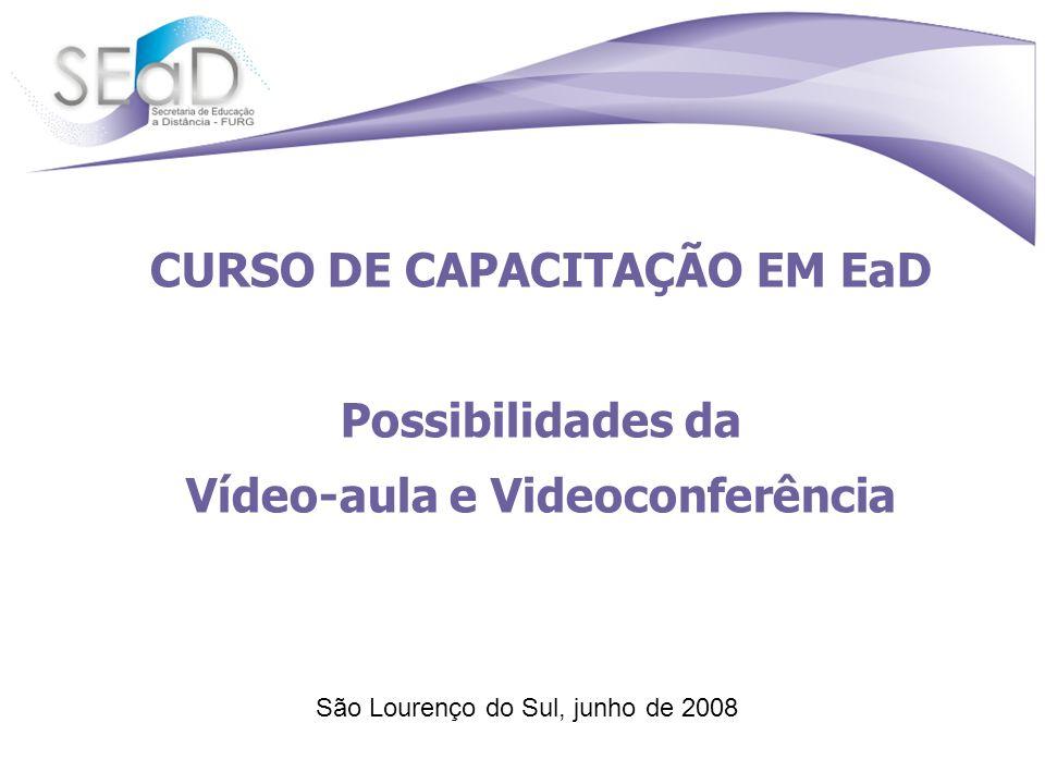 CURSO DE CAPACITAÇÃO EM EaD Vídeo-aula e Videoconferência