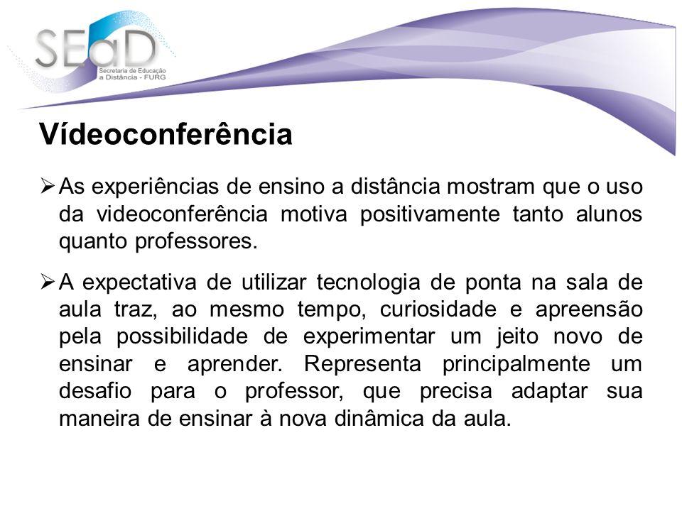 Vídeoconferência As experiências de ensino a distância mostram que o uso da videoconferência motiva positivamente tanto alunos quanto professores.