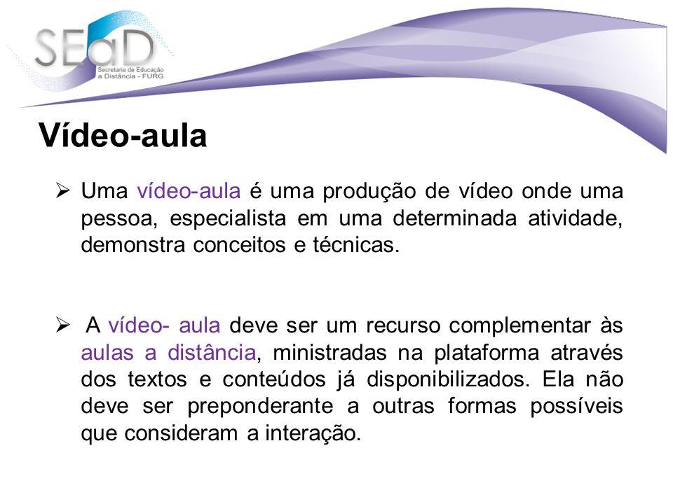 Vídeo-aula Uma vídeo-aula é uma produção de vídeo onde uma pessoa, especialista em uma determinada atividade, demonstra conceitos e técnicas.