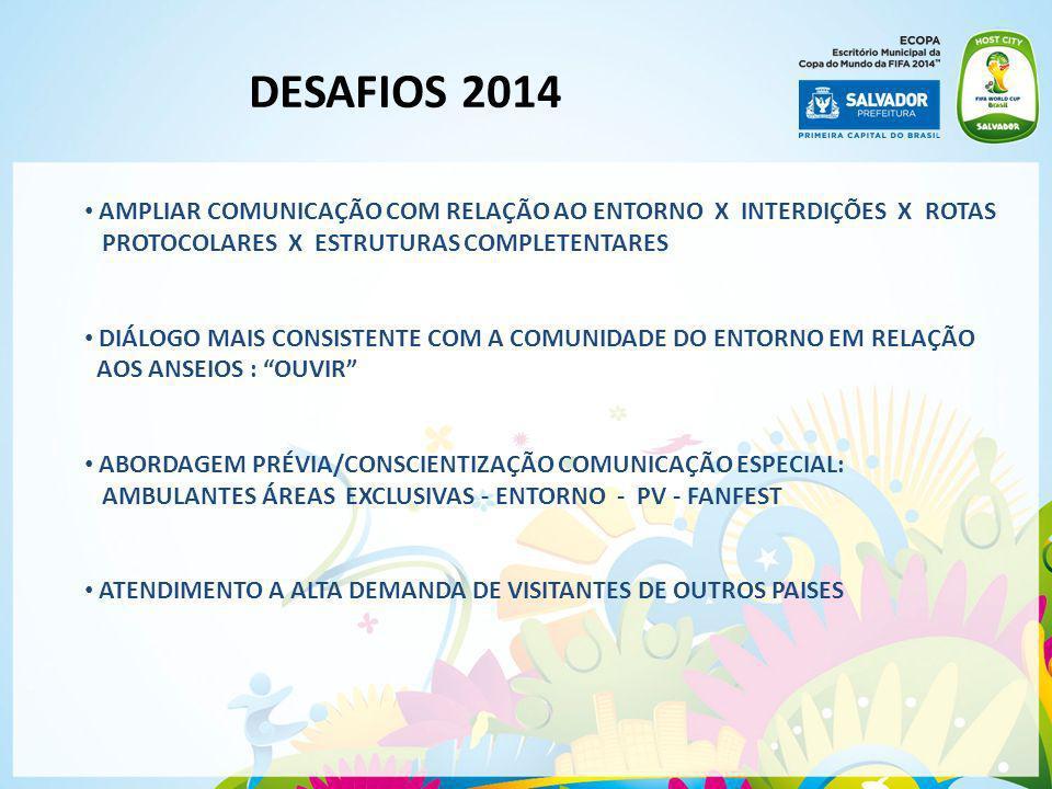 DESAFIOS 2014 AMPLIAR COMUNICAÇÃO COM RELAÇÃO AO ENTORNO X INTERDIÇÕES X ROTAS. PROTOCOLARES X ESTRUTURAS COMPLETENTARES.