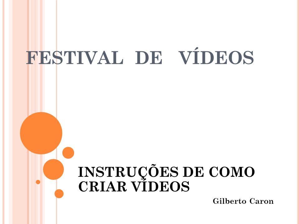 INSTRUÇÕES DE COMO CRIAR VÍDEOS Gilberto Caron