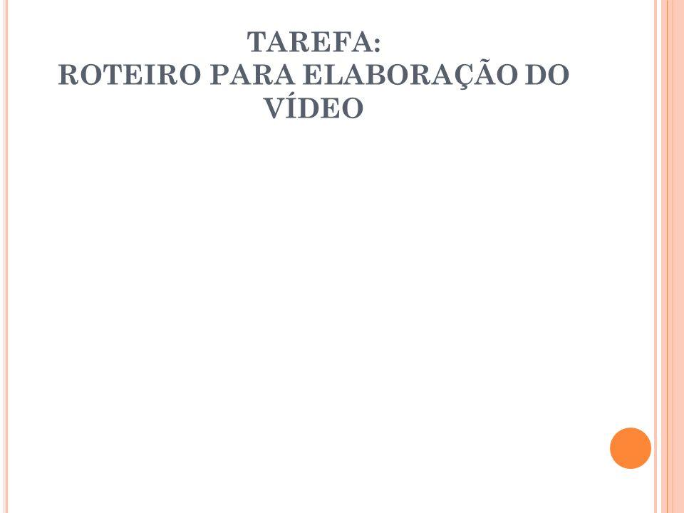 TAREFA: ROTEIRO PARA ELABORAÇÃO DO VÍDEO