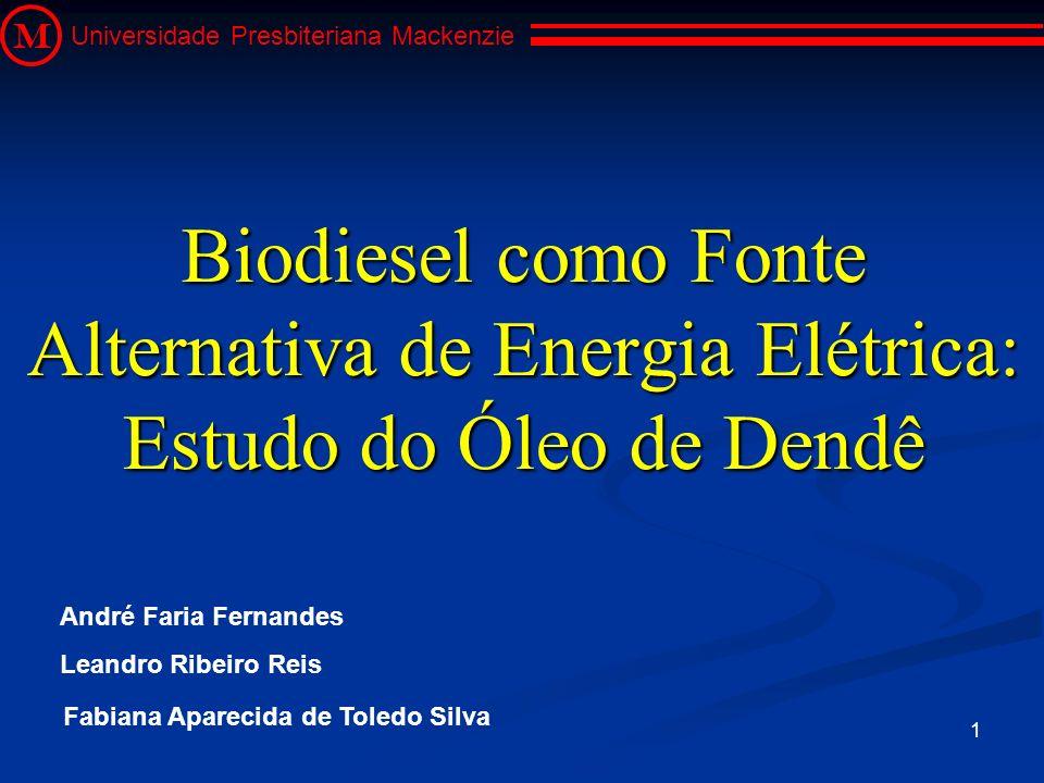 M Universidade Presbiteriana Mackenzie. Biodiesel como Fonte Alternativa de Energia Elétrica: Estudo do Óleo de Dendê.