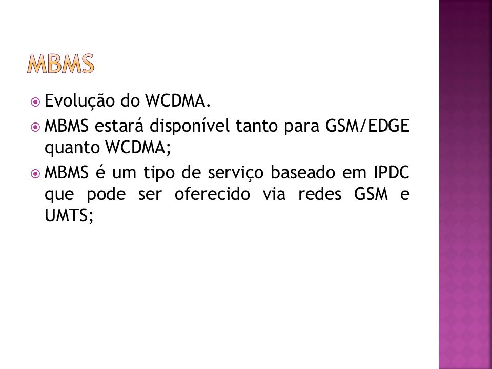 mbms Evolução do WCDMA. MBMS estará disponível tanto para GSM/EDGE quanto WCDMA;