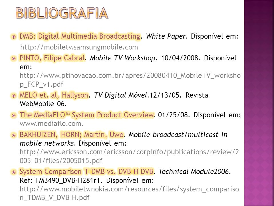 BibliografiA DMB: Digital Multimedia Broadcasting. White Paper. Disponível em: http://mobiletv.samsungmobile.com.