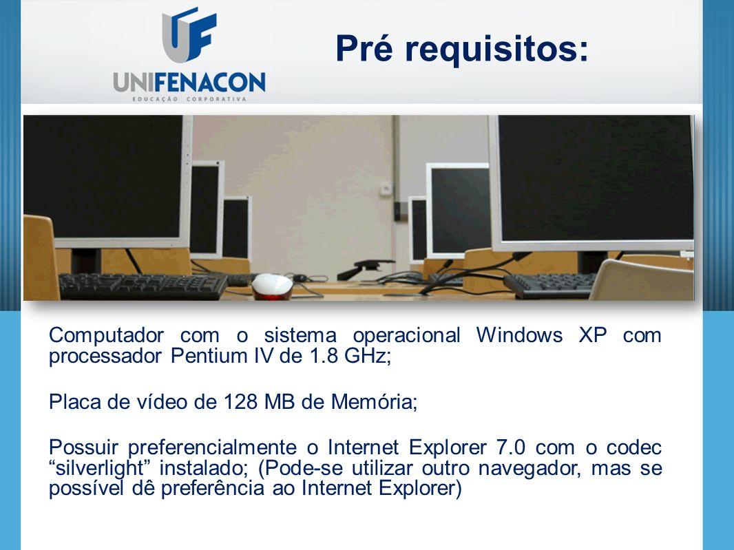 Pré requisitos: Computador com o sistema operacional Windows XP com processador Pentium IV de 1.8 GHz;