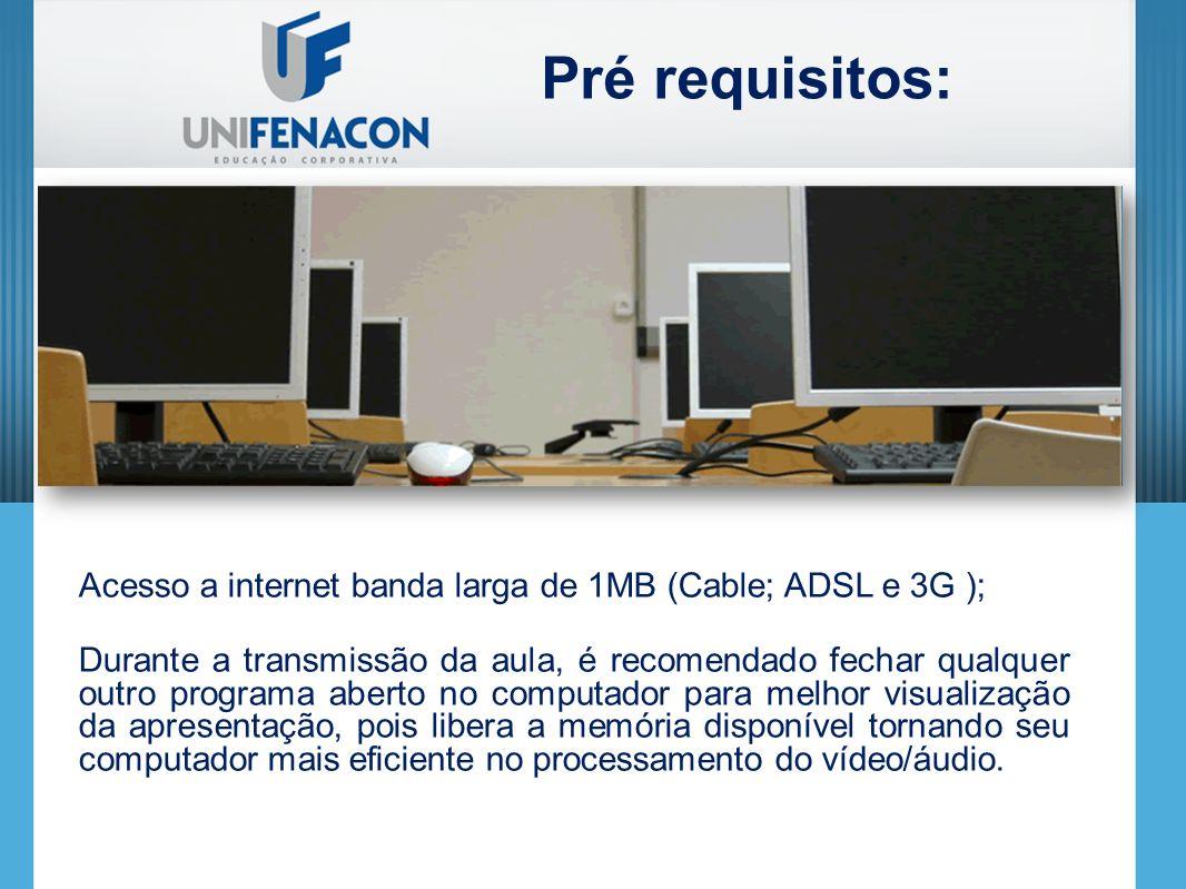 Pré requisitos: Acesso a internet banda larga de 1MB (Cable; ADSL e 3G );