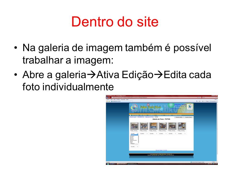 Dentro do site Na galeria de imagem também é possível trabalhar a imagem: Abre a galeriaAtiva EdiçãoEdita cada foto individualmente.