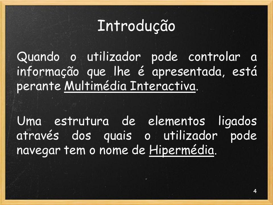 Introdução Quando o utilizador pode controlar a informação que lhe é apresentada, está perante Multimédia Interactiva.