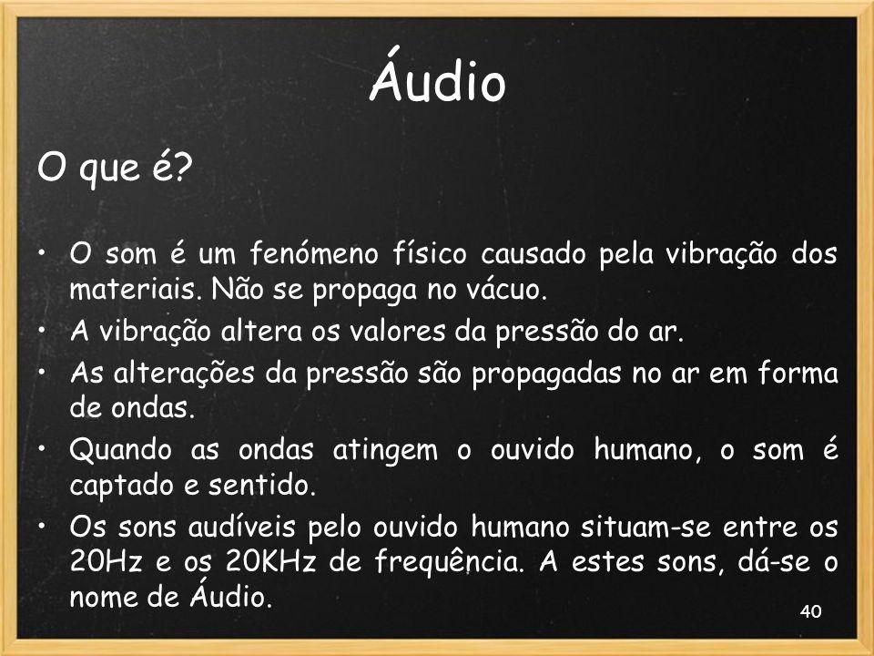 Áudio O que é O som é um fenómeno físico causado pela vibração dos materiais. Não se propaga no vácuo.