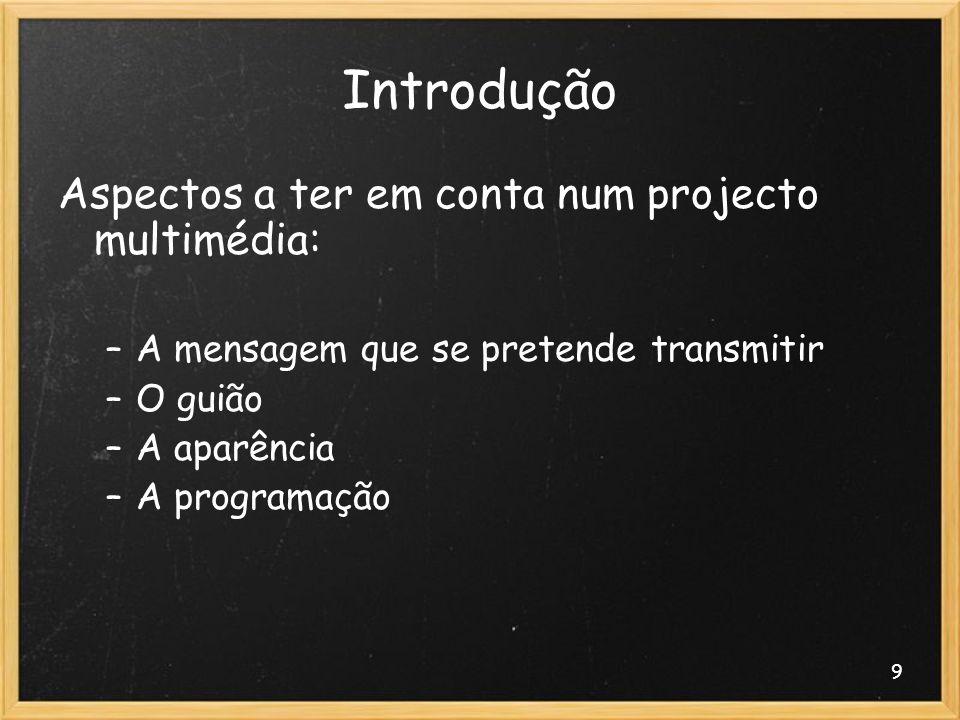 Introdução Aspectos a ter em conta num projecto multimédia: