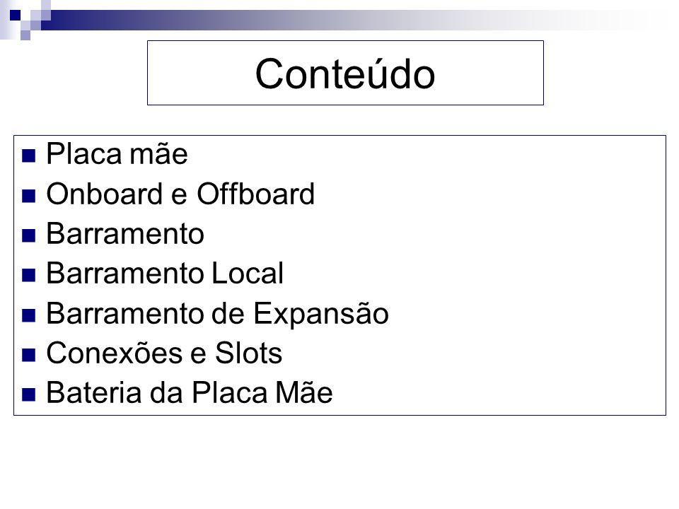 Conteúdo Placa mãe Onboard e Offboard Barramento Barramento Local