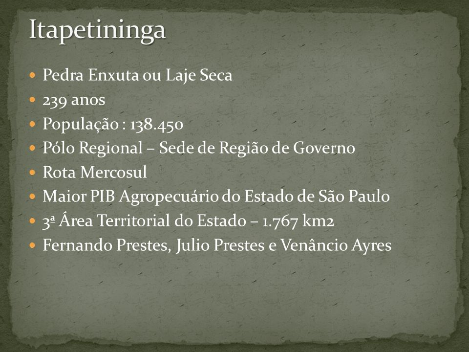 Itapetininga Pedra Enxuta ou Laje Seca 239 anos População : 138.450